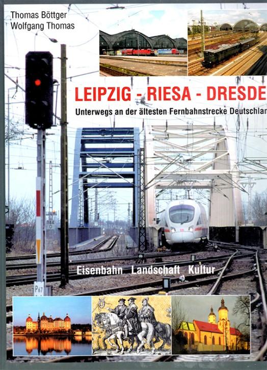 Leipzig - Riesa - Dresden. Unterwegs an der ältesten Fernbahnstrecke Deutschlands. Thomas Böttger & Wolfgang Tomas