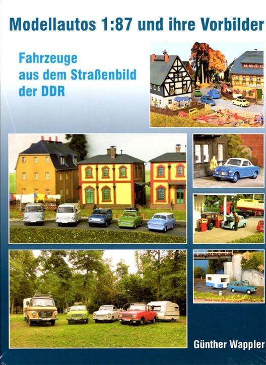 Modellautos 1:87 und ihre Vorbilder. Fahrzeuge aus dem Straßenbild der DDR. Günther Wappler