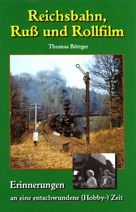 Reichsbahn, Ruß und Rollfilm. Erinnerungen an eine entschwundene (Hobby-)Zeit. Thomas Böttger
