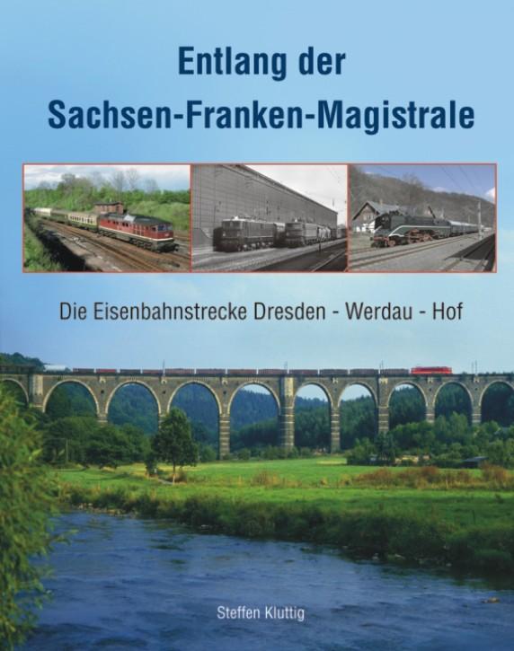 Entlang der Sachsen-Franken-Magistrale. Die Eisenbahnstrecke Dresden - Werdau - Hof. Steffen Kluttig