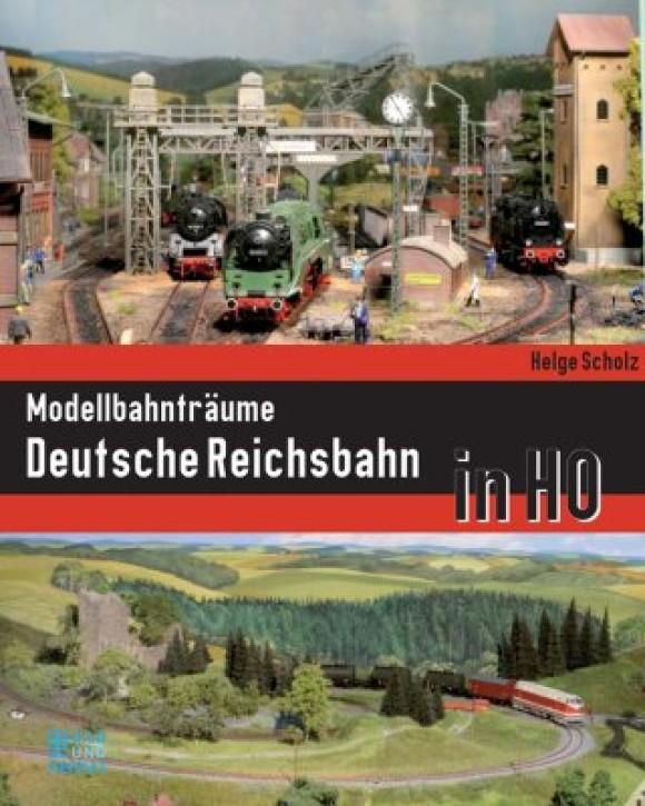 Modellbahnträume Deutsche Reichsbahn in H0. Helge Scholz
