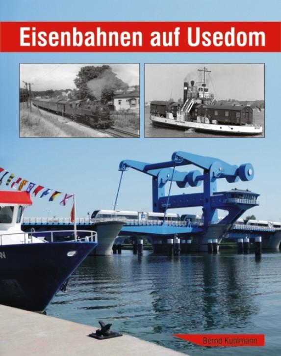 Eisenbahnen auf Usedom. Bernd Kuhlmann