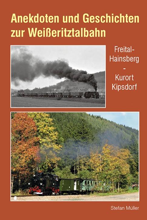 Anekdoten und Geschichten zur Weißeritztalbahn Freital-Hainsberg - Kurort Kipsdorf. Stefan Müller