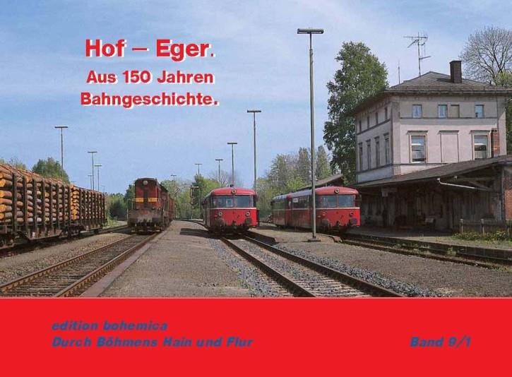 Durch Böhmens Hain und Flur Band 9-1: Hof – Eger. Aus 150 Jahren Bahngeschichte