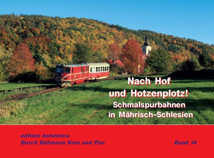 Durch Böhmens Hain und Flur Band 14: Nach Hof und Hotzenplotz! Schmalspurbahnen in Mährisch-Schlesien