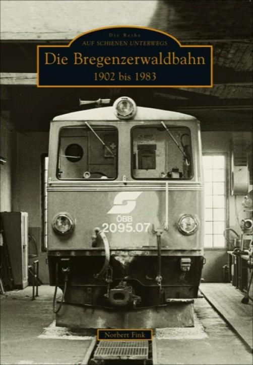 Die Bregenzerwaldbahn 1902 bis 1983. Norbert Fink