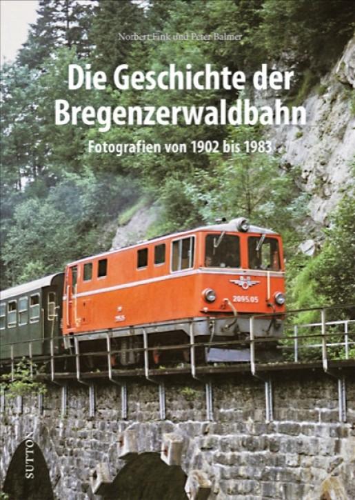 Die Geschichte der Bregenzerwaldbahn. Fotografien von 1902 bis 1983. Norbert Fink & Peter Balmer