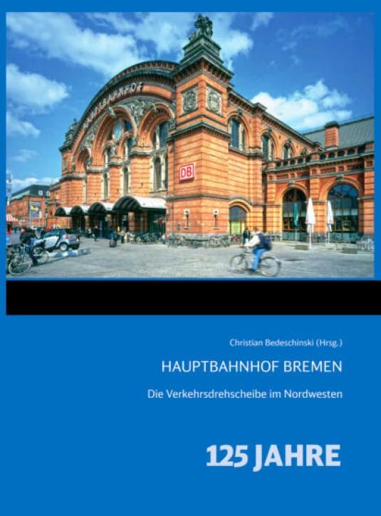 Hauptbahnhof Bremen. Die Verkehrsdrehscheibe im Nordwesten. Christian Bedeschinski (Hrsg.)