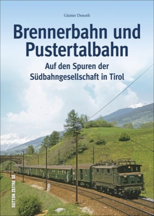 Brennerbahn und Pustertalbahn. Auf den Spuren der Südbahngesellschaft in Tirol. Günter Denoth