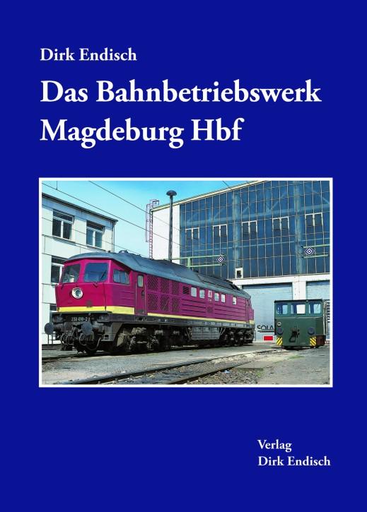 Das Bahnbetriebswerk Magdeburg Hbf. Dirk Endisch