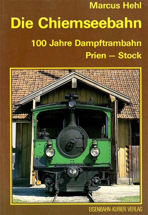 Antiquariat: Die Chiemseebahn. 100 Jahre Dampftrambahn Prien - Stock. Marcus Hehl