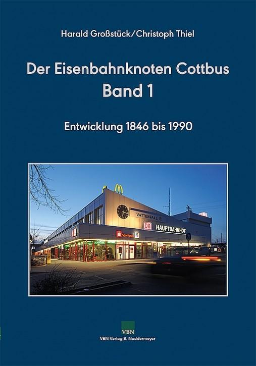 Der Eisenbahnknoten Cottbus Band 1. Entwicklung 1864 bis 1990. Harald Großstück & Christoph Thiel