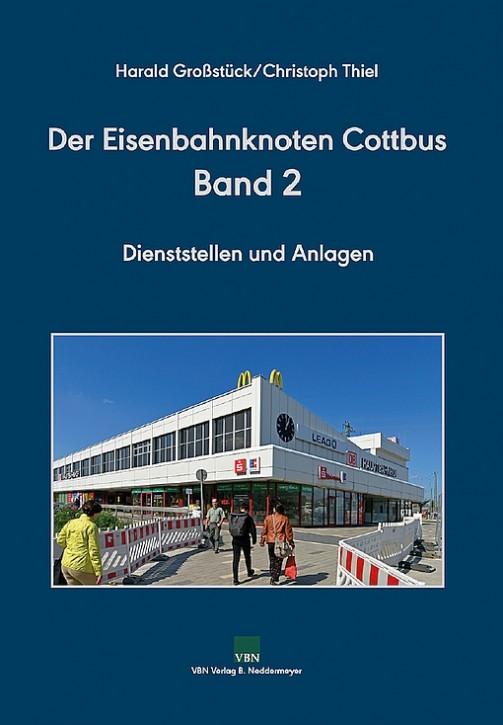 Der Eisenbahnknoten Cottbus Band 2. Dienststellen und Anlagen. Harald Großstück & Christoph Thiel