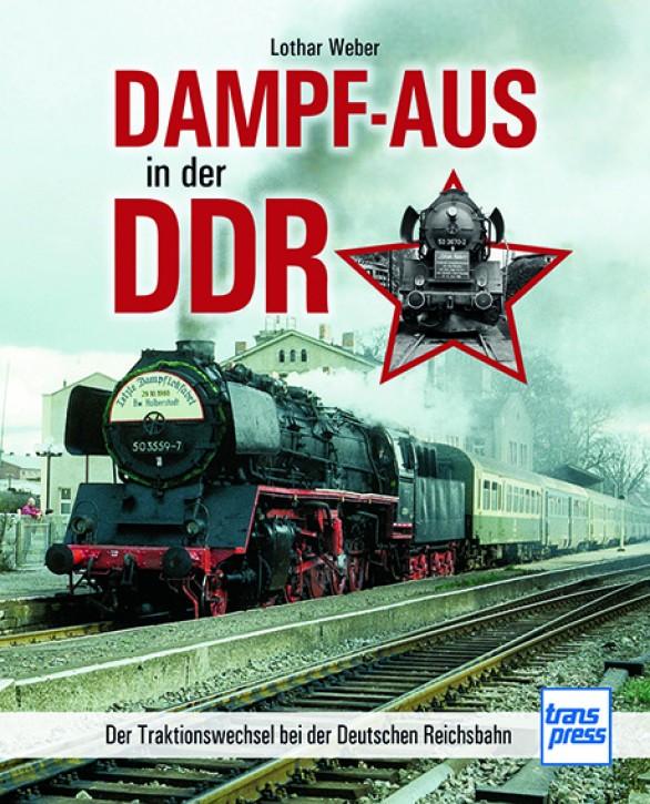 Dampf-Aus in der DDR. Der Traktionswechsel bei der Deutschen Reichsbahn. Lothar Weber