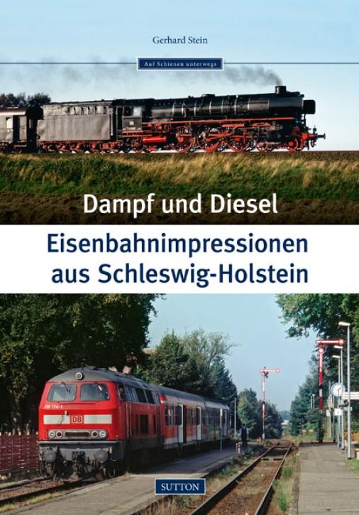 Dampf und Diesel. Eisenbahn-Impressionen aus Schleswig-Holstein. Gerhard Stein