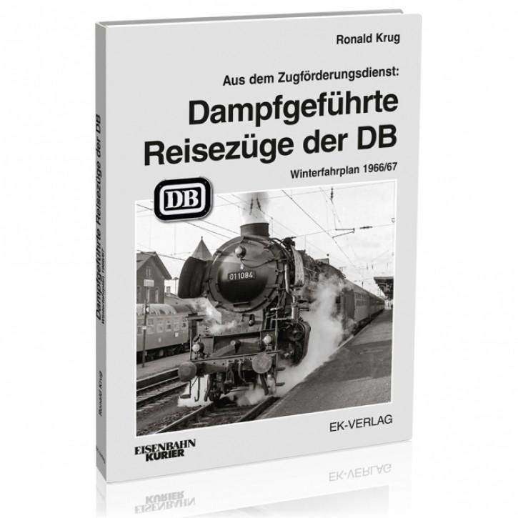 Aus dem Zugförderungsdienst: Dampfgeführte Reisezüge der DB. Winterfahrplan 1966/67. Ronald Krug