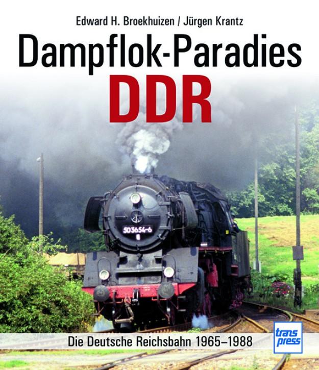 Dampflok-Paradies DDR. Die Deutsche Reichsbahn 1965-1988. Jürgen Krantz & Edward H. Broekhuizen