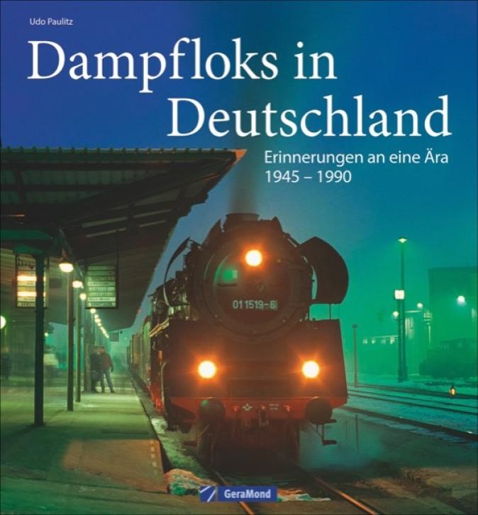 Dampfloks in Deutschland - Erinnerungen an eine Ära 1945 - 1990. Udo Paulitz