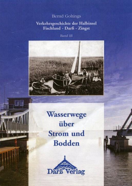 Verkehrsgeschichte der Halbinsel Fischland-Darß-Zingst Band III. Wasserwege über Strom und Bodden. Bernd Goltings