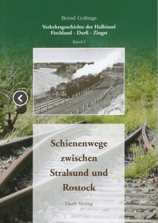 Verkehrsgeschichte der Halbinsel Fischland-Darß-Zingst Band I. Schienenwege zwischen Stralsund und Rostock. Bernd Goltings
