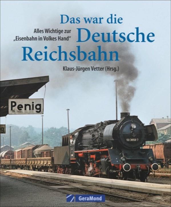 """Das war die Deutsche Reichsbahn. Alles Wichtige zur """"Eisenbahn in Volkes Hand"""". Klaus-Jürgen Vetter (Hrsg.)"""