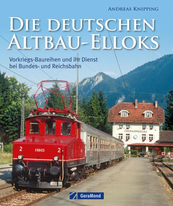 Die deutschen Altbau-Elloks. Vorkriegs-Baureihen und ihr Dienst bei Bundes- und Reichsbahn. Andreas Knipping