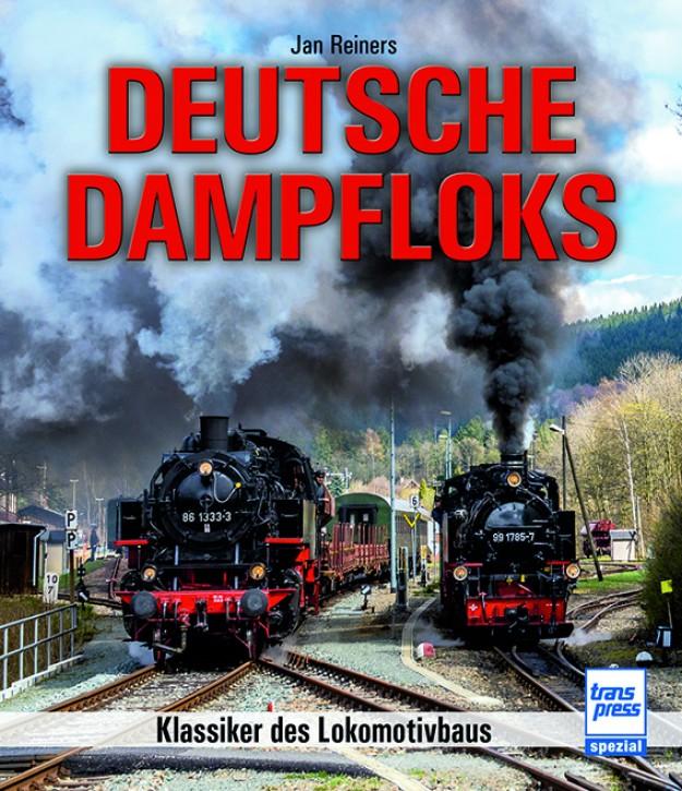 Deutsche Dampfloks. Klassiker des Lokomotivbaus. Jan Reiners