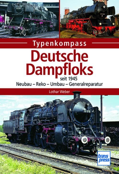 Deutsche Dampfloks seit 1945: Neubau - Reko - Umbau - Generalreparatur. Lothar Weber