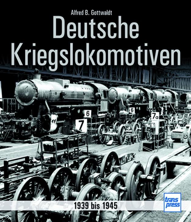 Deutsche Kriegslokomotiven 1939 bis 1945. Alfred B. Gottwaldt
