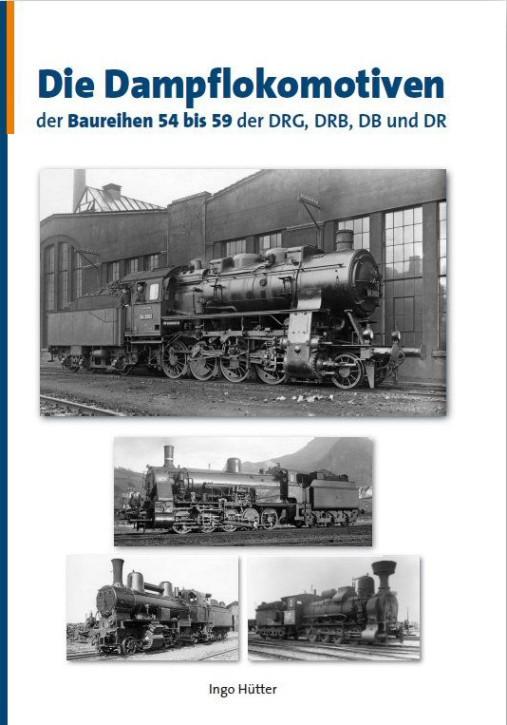 Die Dampflokomotiven der Baureihen 54 bis 59 der DRG, DRB, DB und DR. Ingo Hütter