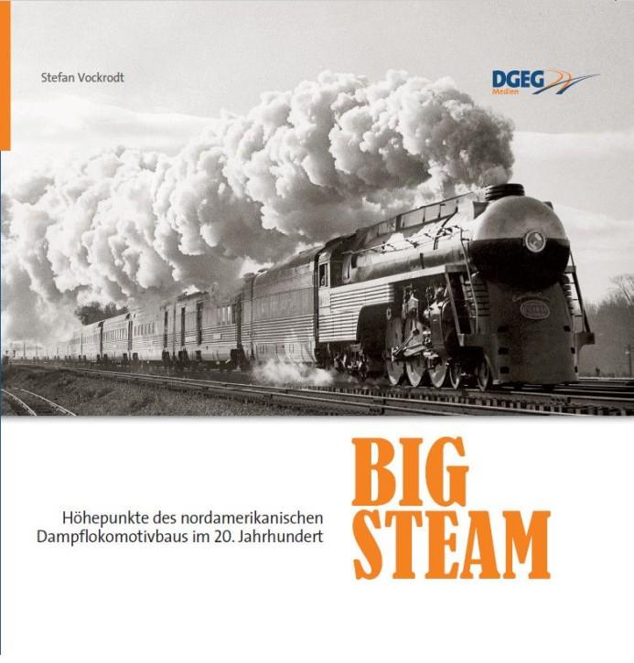Big Steam – Höhepunkte des nordamerikanischen Dampflokomotivbaus im 20. Jahrhundert. Stefan Vockrodt