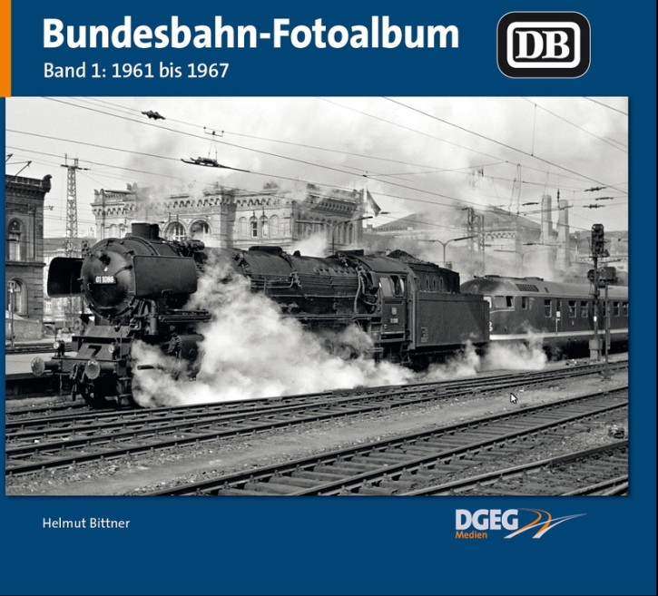 Bundesbahn-Fotoalbum Band 1: 1961 bis 1967. Helmut Bittner