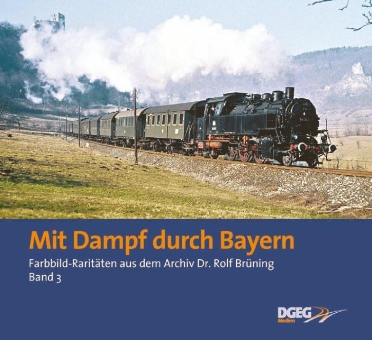 Farbbildraritäten aus dem Archiv Dr. Rolf Brüning Band 3. Mit Dampf durch Bayern