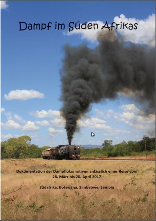Dampf im Süden Afrikas. Dokumentation der Dampflokomotiven anlässlich einer Reise 2017. Günter Krause