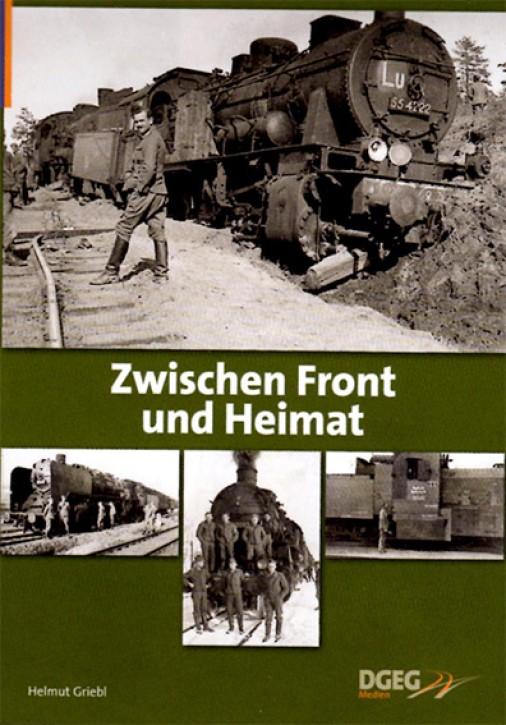 Zwischen Front und Heimat. Die Eisenbahn im Zweiten Weltkrieg aus der Sicht des einfachen Soldaten. Helmut Griebl