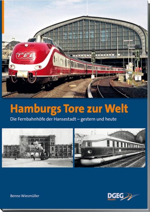 Hamburgs Tore zur Welt. Die Fernbahnhöfe der Hansestadt - gestern und heute. Benno Wiesmüller