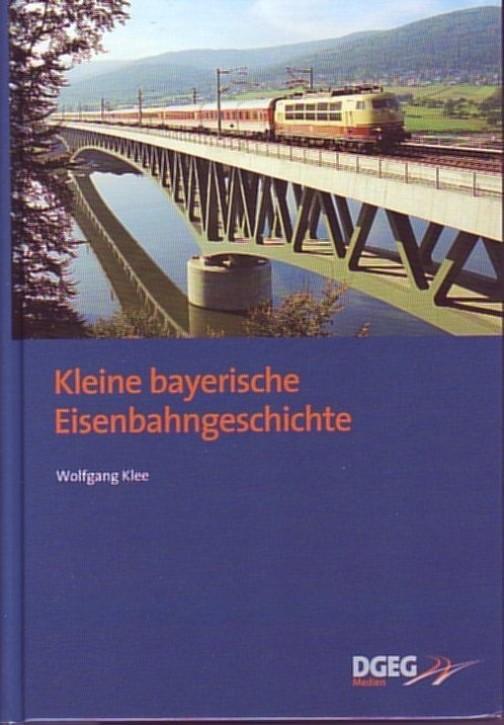 Kleine bayerische Eisenbahngeschichte. Wolfgang Klee