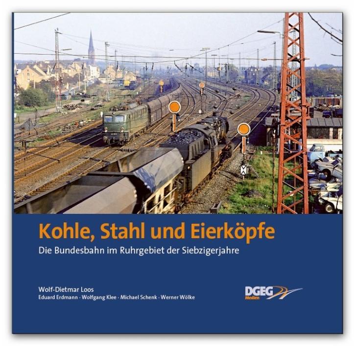 Kohle, Stahl und Eierköpfe. Die Bundesbahn im Ruhrgebiet der Siebzigerjahre. Wolf-Dietmar Loos und andere