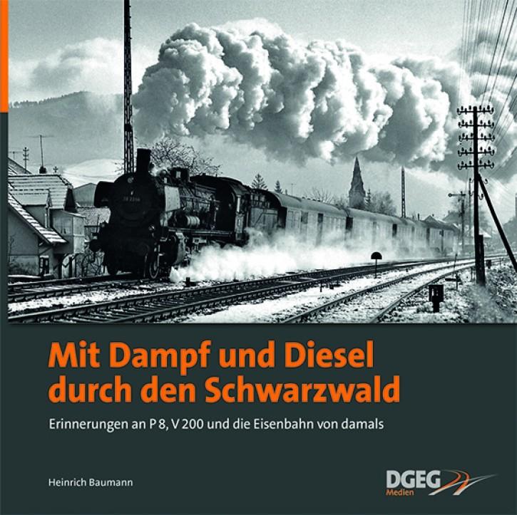 Mit Dampf und Diesel durch den Schwarzwald – Erinnerungen an P 8, V 200 und die Eisenbahn von damals. Heinrich Baumann
