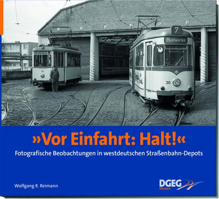 Vor Einfahrt Halt! Fotografische Beobachtungen in westdeutschen Straßenbahn-Depots. Wolfgang R. Reimann
