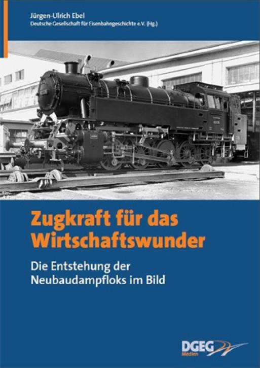Zugkraft für das Wirtschaftswunder. Die Entstehung der Bundesbahn-Neubaudampfloks im Bild. Jürgen Ulrich Ebel & DGEG e.V. (Hrsg.)