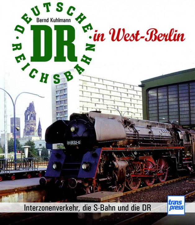 Die Deutsche Reichsbahn in West-Berlin. Interzonenverkehr, die S-Bahn und die DR. Bernd Kuhlmann