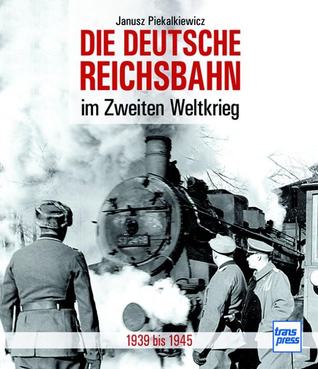 Die Deutsche Reichsbahn im Zweiten Weltkrieg. Janusz Piekalkiewicz