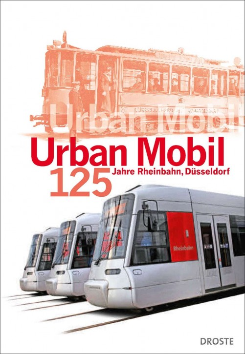 Urban mobil. 125 Jahre Rheinbahn Düsseldorf. Susanne Anna, Klaus Klar (Hrsg.) & Bernd Kortländer