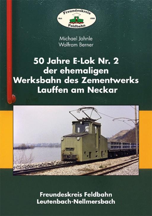 50 Jahre E-Lok Nr. 2 der ehemaligen Werksbahn des Zementwerks Lauffen am Neckar. Michael Jahnle & Wolfram Berner