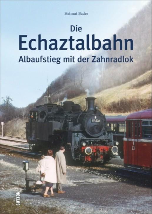 Die Echaztalbahn. Albaufstieg mit der Zahnradlok. Helmut Bader