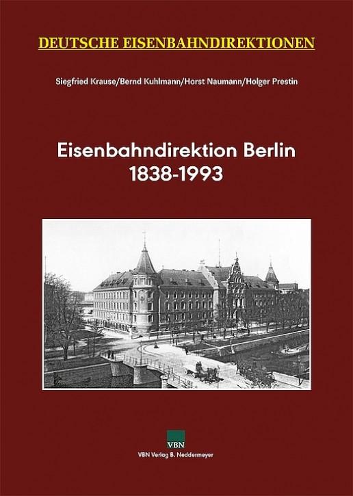 Deutsche Eisenbahndirektionen. Eisenbahndirektion Berlin 1838 - 1993. Siegfried Krause, Bernd Kuhlmann, Horst Naumann & Holger Prestin