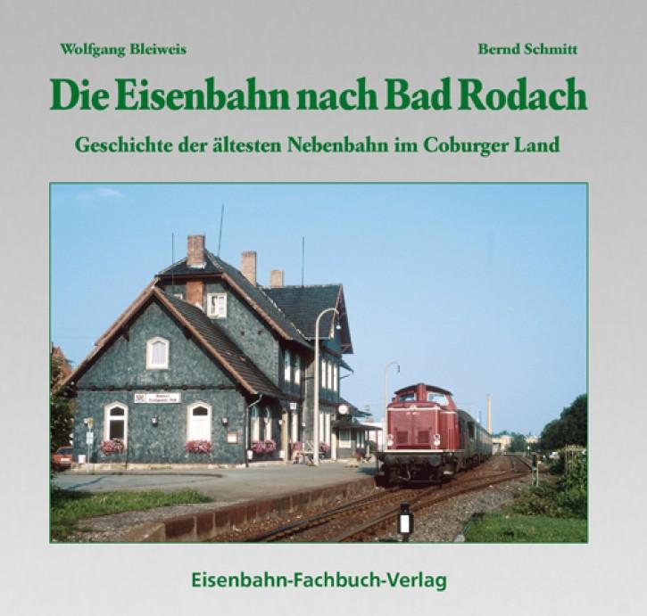 Die Eisenbahn nach Bad Rodach. Wolfgang Bleiweis & Bernd Schmitt