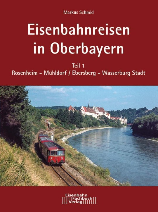 Eisenbahnreisen in Oberbayern Teil 1: Rosenheim - Mühldorf/Ebersberg - Wasserburg Stadt. Markus Schmid