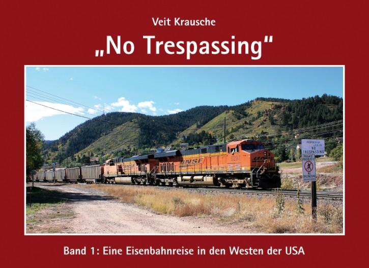 No Trespassing Band 1: Eine Eisenbahnreise in den Westen der USA. Veit Krausche